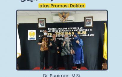 Selamat Atas Ujian Terbuka Dr. Sugiman, M.Si. Program Studi S3 Pendidikan Matematika UNNES